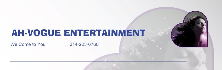 AH-VOGUE ENTERTAINMENT       - We Come to You!                  314-223-6760